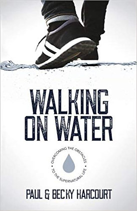 WALKING ON WATER by Paul & Becky Harcourt
