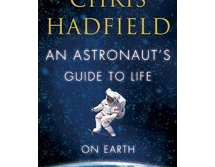 """""""Chris Hadfield An Astronaut's Guide to Life on Earth."""""""