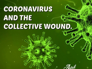 CORONAVIRUS AND THE COLLECTIVE WOUND.