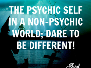 The Psychic Self in a Non-Psychic World; Dare to be Different!