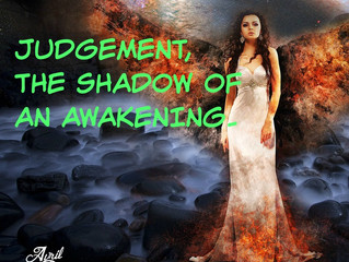 JUDGEMENT, THE SHADOW OF AN AWAKENING.