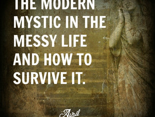 The Modern Mystic in the Messy Life and how to Survive It.