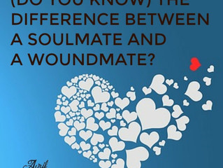 (DO YOU KNOW) THE DIFFERENCE BETWEEN A SOULMATE AND A WOUNDMATE?
