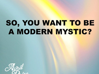 SO, YOU WANT TO BE A MODERN MYSTIC?