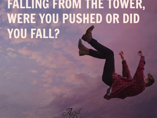 Falling from the Tower, were you pushed or did you fall?