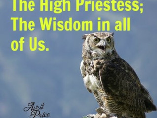 The High Priestess; The Wisdom in all of Us.