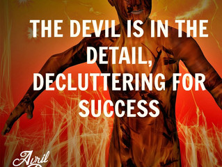 The Devil Is In The Detail, Decluttering For Success