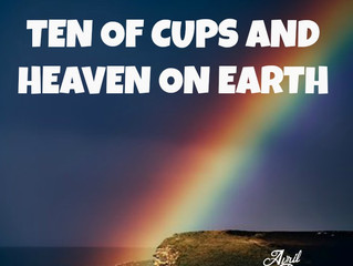 TEN OF CUPS AND HEAVEN ON EARTH