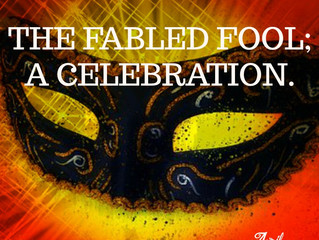 THE FABLED FOOL; A CELEBRATION.