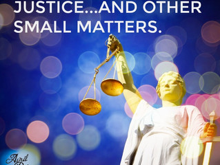 Justice and other small matters.