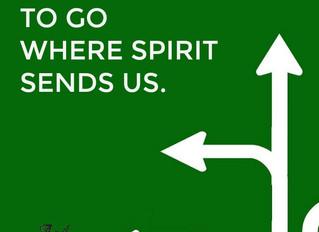 To go where spirit sends us.