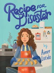 RECIPE FOR DISASTER by Aimee Lucido