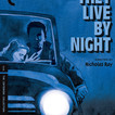 """""""THEY LIVE BY NIGHT"""""""