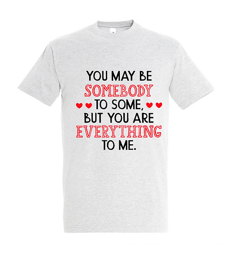 You Are Everything To Me T-Shirt