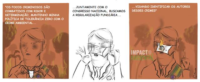 """É uma charge. Ela mostra o presidente Bolsonaro segurando uma máscara e a colocando de forma errada, nos olhos. """"Os focos criminosos são combatidos com rigor e determinação, mantenho minha política de tolerância zero com o crime ambiental... juntamente com o Congresso Nacional, buscamos a regularização fundiária... visando identificar os autores desses crimes""""."""