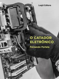 Capa do livro: O Catador Eletrônico por Fernando Portela.