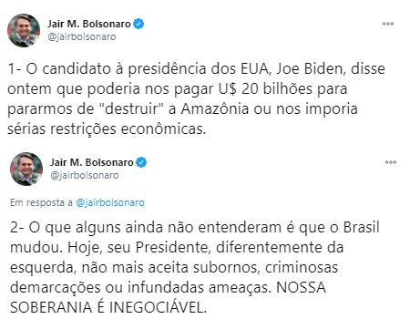 """A imagem mostra dois tweets do presidente Jair Bolsonaro. Dizendo: 1 - O candidato à presidência dos EUA, Joe Biden, disse ontem que poderia nos pagar 20 bilhões de dólares para pararmos de """"destruir"""" a Amazônia ou nos imporia sérias restrições econômicas.  2 - O que alguns ainda não entenderam é que o Brasil mudou. Hoje, seu Presidente, diferentemente da esquerda, não aceita subornos, criminosas demarcações ou infundadas ameaças. NOSSA SOBERANIA É INEGOCIÁVEL."""