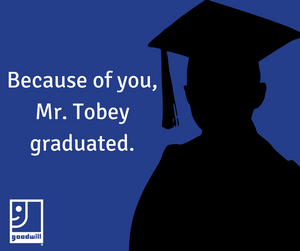 "Outline of man in graduation cap with the text ""because of you, Mr. Tobey graduated"""