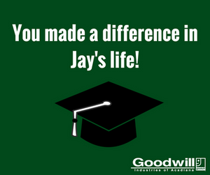 "Graduation cap image with the text ""You made a difference in Jay's life"""