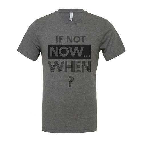If Not Now... When?