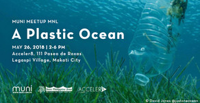 MUNI Meetup MNL on A Plastic Ocean on May 26, 2018