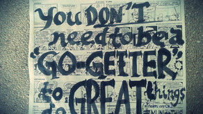 """You Don't Need To Be A """"Go-Getter"""" To Do Great Things (gasp!)"""