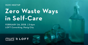 MUNI Meetup MNL: Zero Waste Ways in Self-Care on Feb. 24