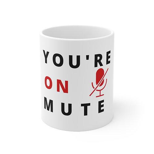 You're On Mute - Mug 11oz