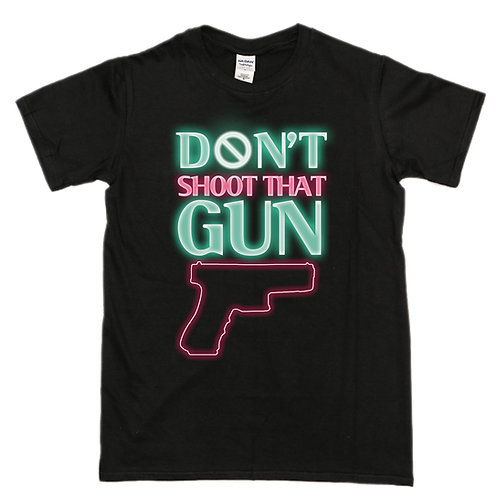 'Don't Shoot That Gun' Tee