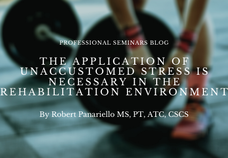 The Application of Unaccustomed Stress is Necessary in the Rehabilitation Environment