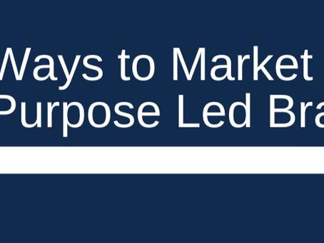 4 Ways to Market a Purpose Led Brand