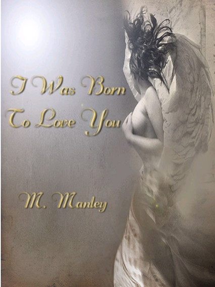 I Was Born To Love You; By, Morgan Manley