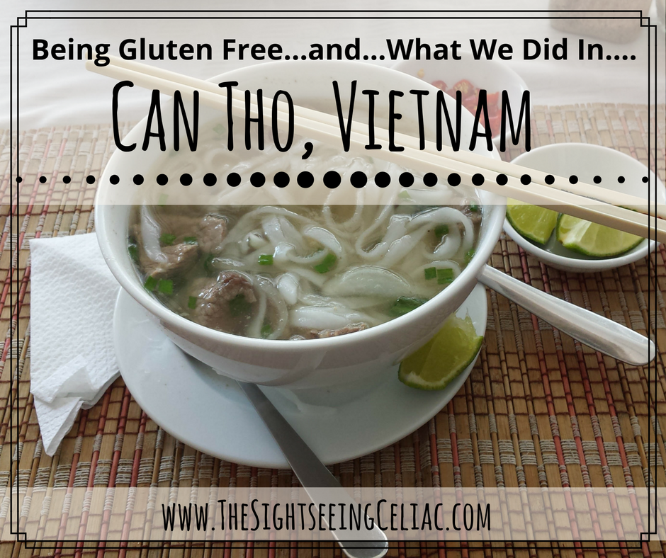 Being Gluten Free...and...What We Did in Can Tho, Vietnam