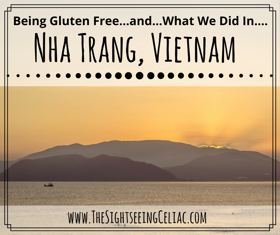 Being Gluten Free...and...What We Did in...Nha Trang, Vietnam