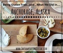 Being Gluten Free... & What We Did In...Anchorage, Alaska