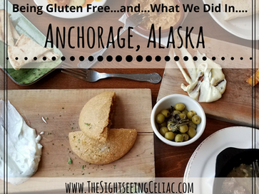 Being Gluten Free... & What We Did In...Anchorage, Alaska