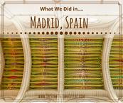 What we did in...Madrid, Spain