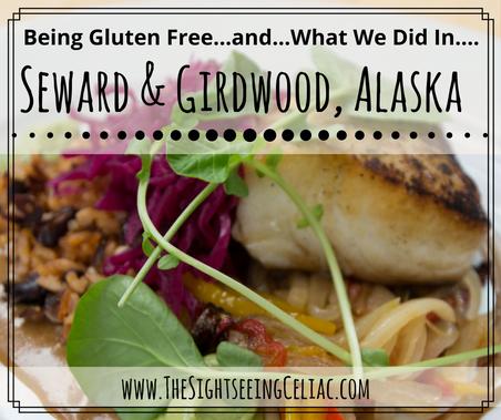 Being Gluten Free...and...What We Did In...Seward & Girdwood, Alaska