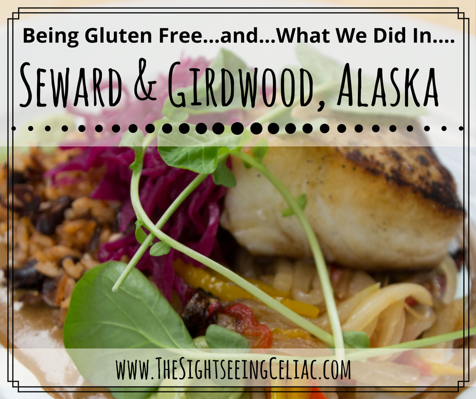 Being Gluten Free...and...What We Did In...Seward & Girdwood, Alaska
