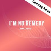 I'm No Remedy