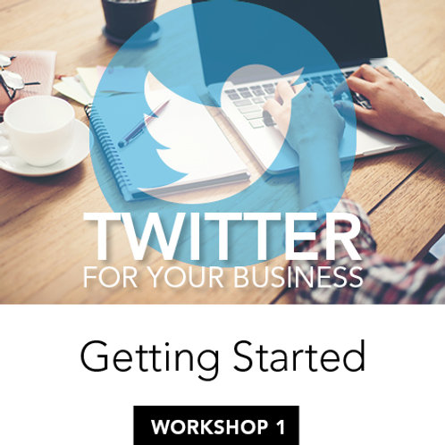Twitter for Your Business – Workshop1: Getting Started