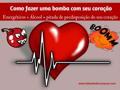 Como fazer uma bomba para seu coração: Álcool + Energéticos