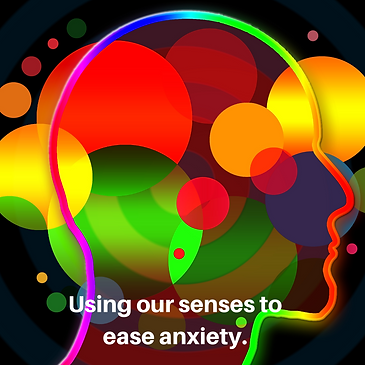 Using our senses to ease anxiety..png