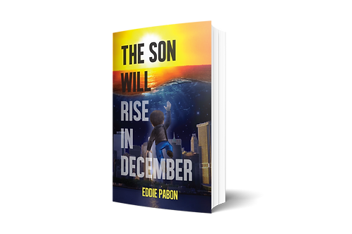 """""""The Son Will Rise In December"""" by Eddie Pabon"""