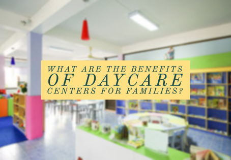 What Are the Benefits of Daycare Centers for Families?