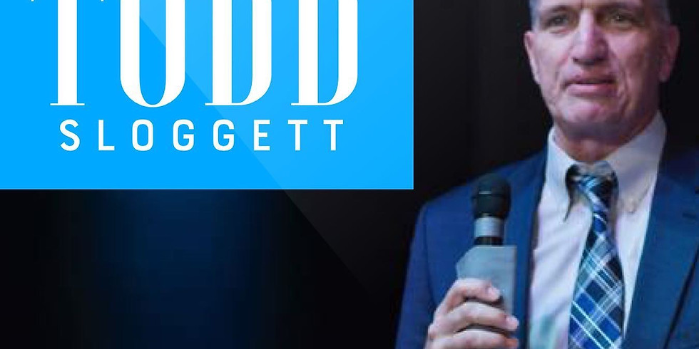 GUEST SPEAKER - TODD SLOGGETT
