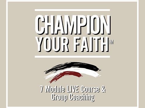 CHAMPION YOUR FAITH™ - 7 Week Course LIVE & Group Coaching