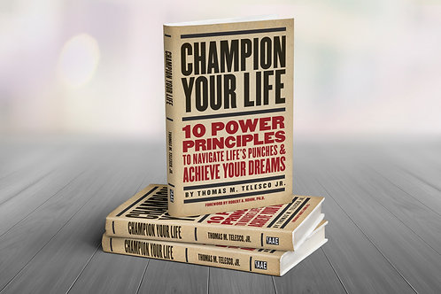 Champion Your Life - 10 Principles To Navigate Life's Punches & Achieve Your Dre