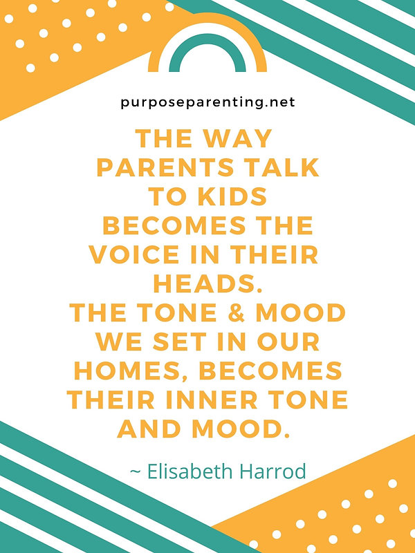 The way we parents talk to our kids, BECOMES the voice in our children's heads. The TONE a