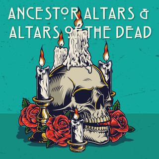 11:15 AM Ancestor Altars & Altars of the Dead